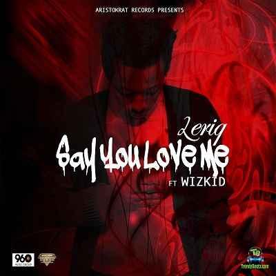 Leriq - Say You Love Me ft Wizkid