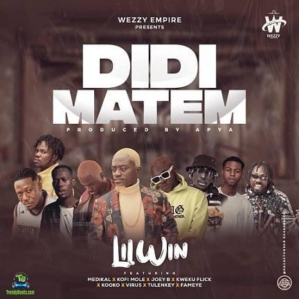 Lil Win - Didi Matem ft Medikal, Kofi Mole, Joey B, Kweku Flick, Kooko, Virus, Tulenkey, Fameye