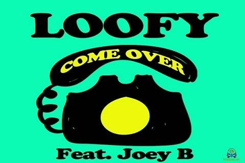 Loofy - Come Over ft Joey B