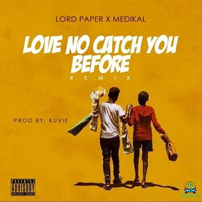 Lord Paper - Love No Catch You Before (Remix) ft Medikal