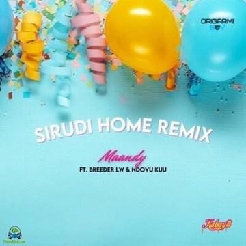 Maandy - Sirudi Home (Remix) ft Breeder LW, Ndovu Kuu