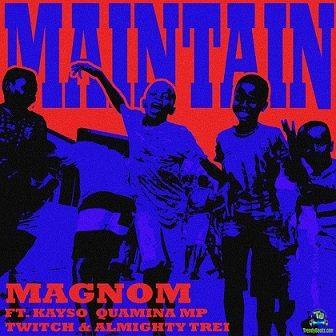 Magnom - Maintain ft Kayso, Quamina Mp, Twitch, Almighty Trei