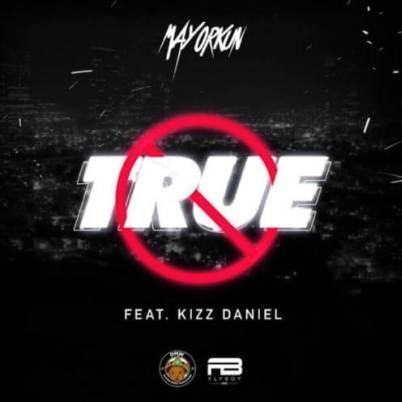 Mayorkun - True ft Kizz Daniel