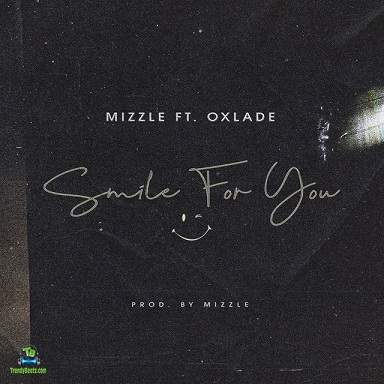 Mizzle - Smile For You ft Oxlade