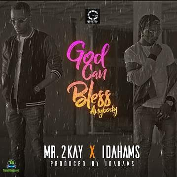 Mr 2Kay - God Can Bless Anybody ft Idahams