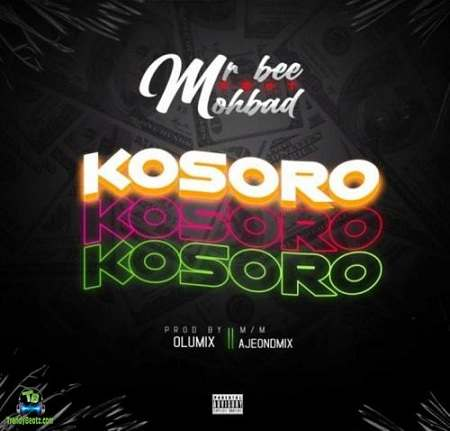 Mr Bee - Kosoro ft Mohbad