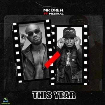 Mr Drew - This Year ft Medikal