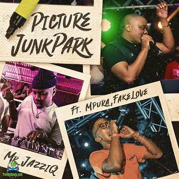 Mr JazziQ - Picture JunkPark ft Mpura, Fakelove