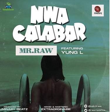 Mr Raw - Nwa Calabar ft Yung L