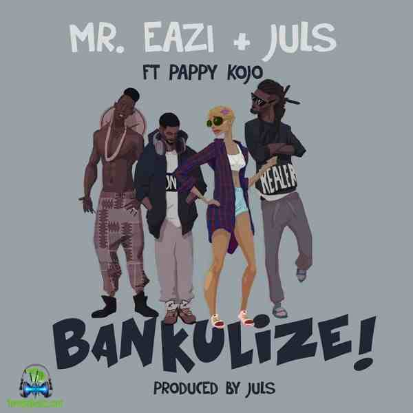 Mr Eazi - Bankulize ft Pappy Kojo