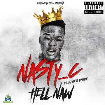 Nasty C - Hell Naw (Hell Now)