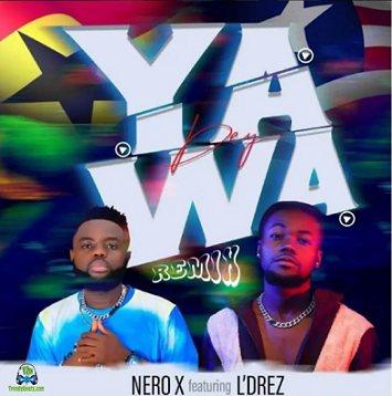 Nero X - Yawa Dey (Remix) ft Ldrez