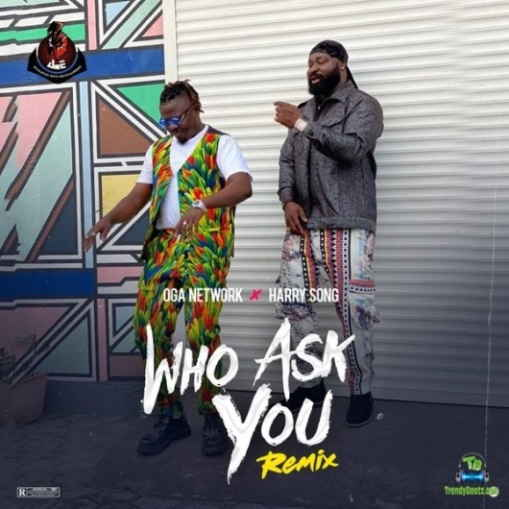 Oga Network - Who Ask You (Remix) ft Harrysong