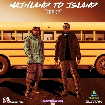 Download OlaDips Mainland To Island EP ft Zlatan mp3