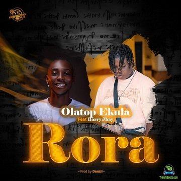 Olatop Ekula - Rora ft Barry Jhay