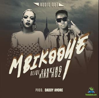 Oliqi Ranking - Mbikooye ft Nina Roz