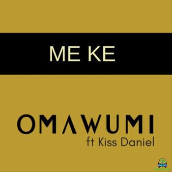 Omawumi - Me Ke ft Kizz Daniel