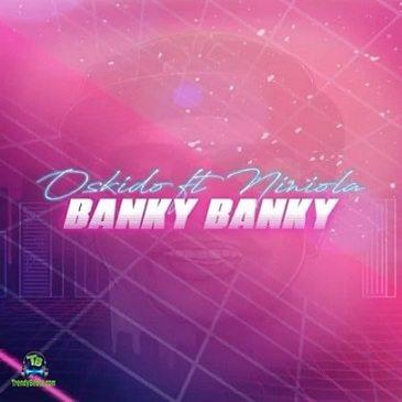 Oskido - Banky Banky ft Niniola