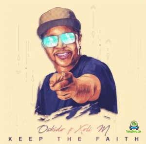 Oskido - Keep The Faith ft Xoli