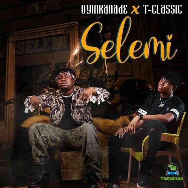 Oyinkanade - Selemi ft T Classic
