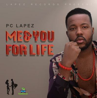 PC Lapez - Me And You For Life