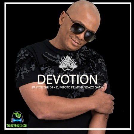 Pastor The DJ - Devotion ft DJ Vitoto, Mthandazo Gatya