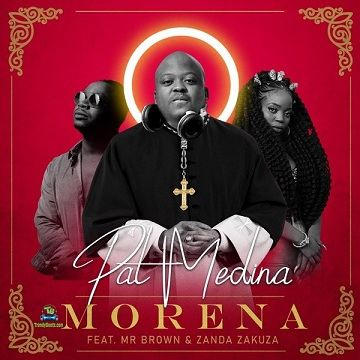 Pat Medina - Morena ft Zanda Zakuza, Mr Brown