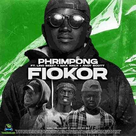 Phrimpong - Fiokor ft Lino Beezy, Max Wale, Andy Scott