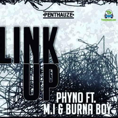 Phyno - Link Up ft Burna Boy & MI