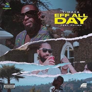 Phyno - Eff All Day ft Timaya