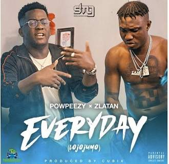 Powpeezy - Everyday (Lojojumo) ft Zlatan Ibile