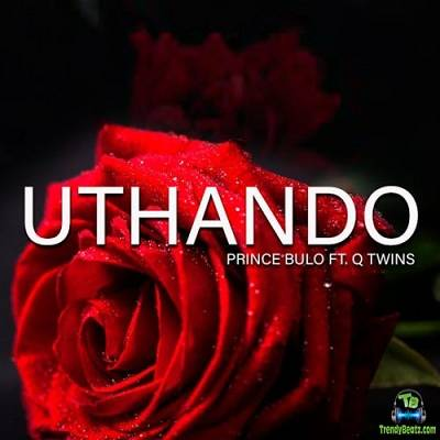 Prince Bulo - Uthando ft Q Twins