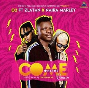 Q2 - Come Online (Remix) ft Zlatan, Naira Marley
