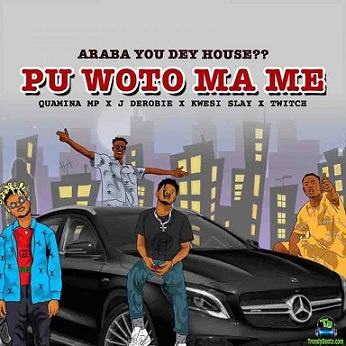 Quamina MP - Pu Woto Ma Me ft J Derobie, Kwesi Slay, Twitch 4EVA