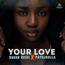 Queen Heidi - Your Love ft Patojoella