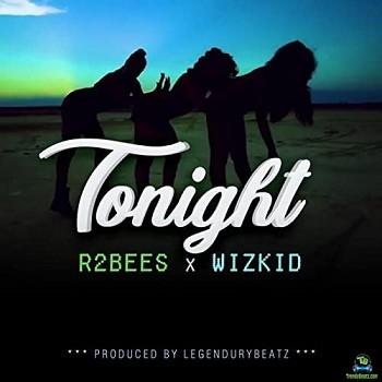 R2Bees - Tonight ft Wizkid