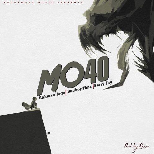 Rahman Jago - Mo40 ft Bad Boy Timz & Barry Jhay