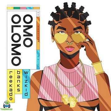 Reekado Banks - Omo Olomo ft Wizkid
