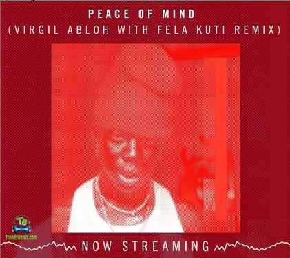 Rema - Peace Of Mind (Remix) ft Fela Kuti, Virgil Abloh
