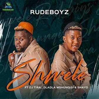 RudeBoyz - Shwele ft DJ Tira, Dladla Mshunqisi, Shayo