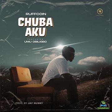 Ruffcoin - Chuba Aku ft Umu Obiligbo