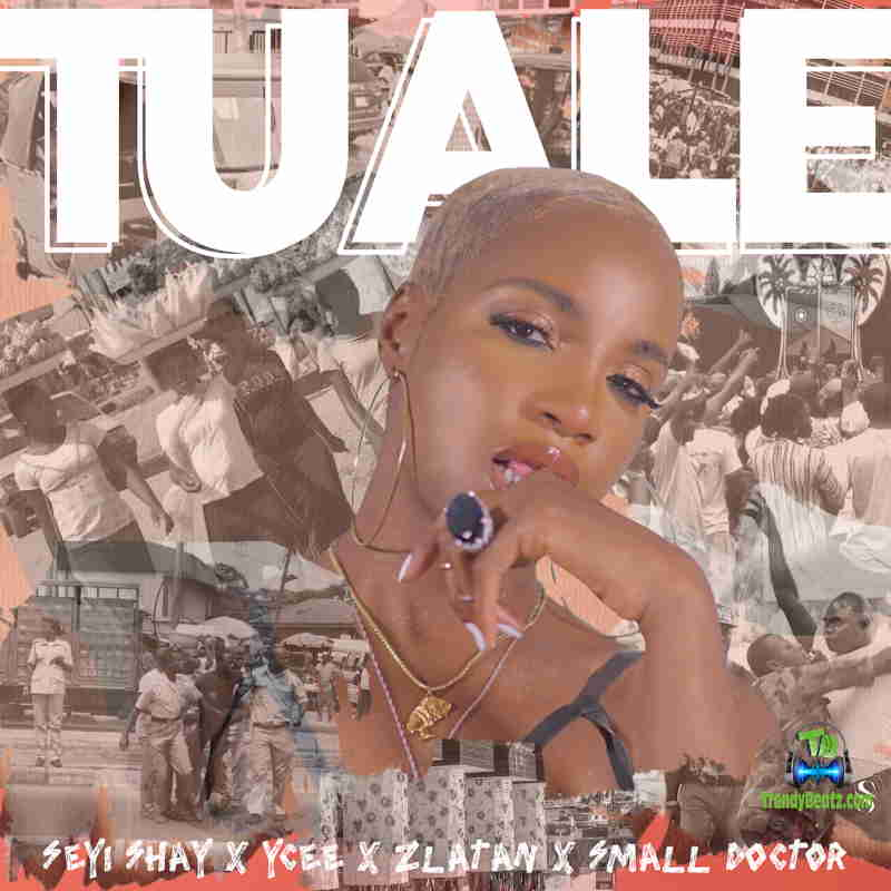 Seyi Shay - Tuale ft Ycee, Zlatan & Small Doctor