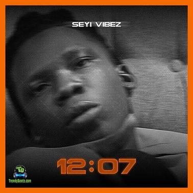 Seyi Vibez - 12:07