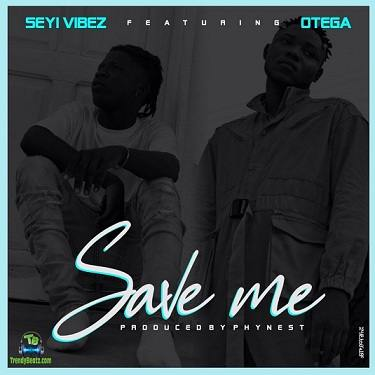 Seyi Vibez - Save Me ft Otega