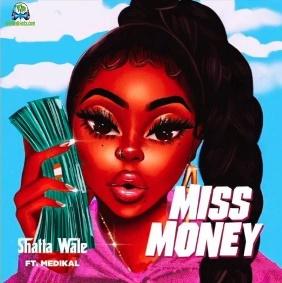 Shatta Wale - Miss Money ft Medikal