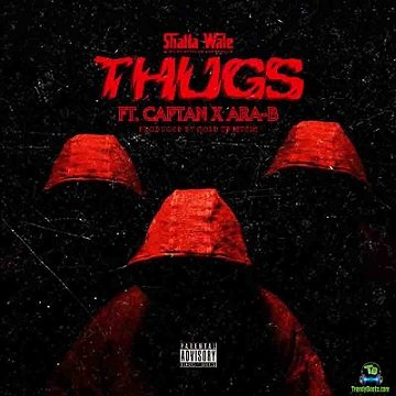 Shatta Wale - Thugs ft Ara B, Captan