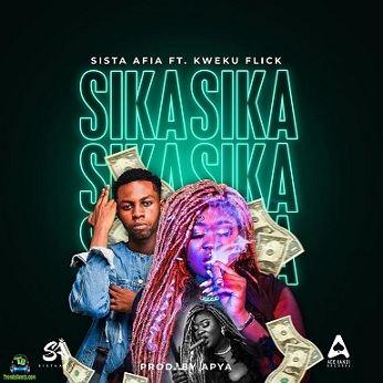 Sista Afia - Sika ft Kweku Flick