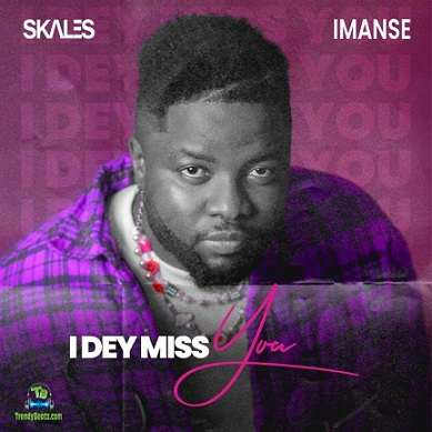 Skales - I Dey Miss You ft Imanse