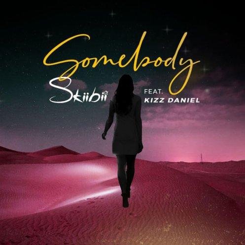 Skiibii - Somebody ft Kizz Daniel