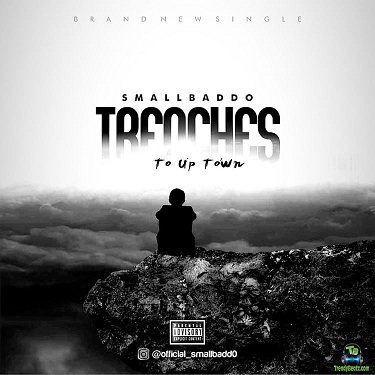 Small Baddo - Trenches To Up Town